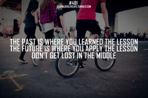 The Past Is Where You Learned the Lesson The Future Is Where You Apply ...