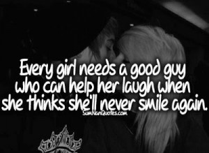 Every girl needs a good guy who can help her laugh when she thinks she ...