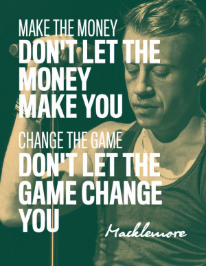 ... Game Don't Let the Game Change You - Quote from Macklemore via Muz App