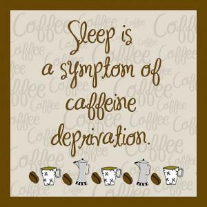 Sleep and caffeine | Coffee Quotes
