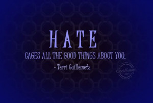 Hate Quote: Hate cages all the good things about... Hate-(5)