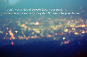Don't worry about people from your past, there is a reason why they ...