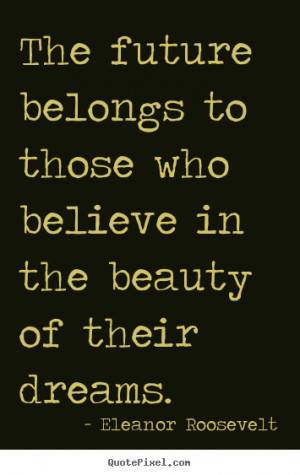 ... in the beauty of.. Eleanor Roosevelt famous motivational quotes