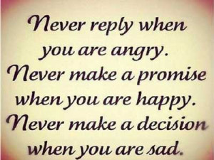 Never reply when you are angry. Never make a promise when youa re ...