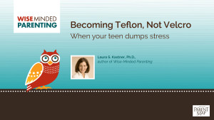 Becoming Teflon, Not Velcro: Letting Your Teen's Stress Slide Right ...