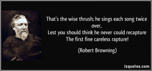 ... could recapture The first fine careless rapture! - Robert Browning