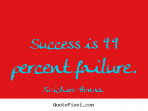 ... Honda picture quotes - Success is 99 percent failure. - Success quotes