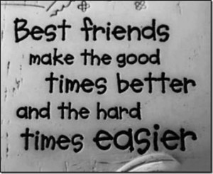 Best Friends Make Good Times Easier!!