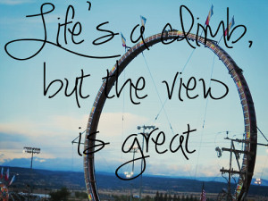 quotes lifes a climb but the view is great Motivational Quotes ...