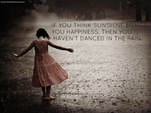 ... You Happiness,Then You Haven't Danced In The Rain ~ Happiness Quote