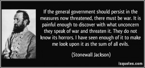 ... to make me look upon it as the sum of all evils. - Stonewall Jackson