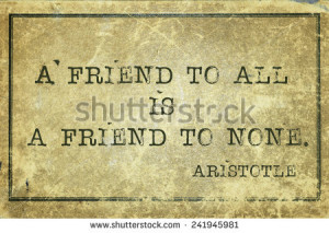 to all is a friend to none ancient Greek philosopher Aristotle quote