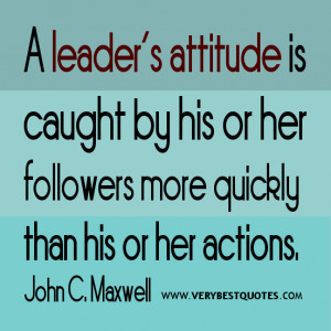 Leader quotes, attitude quotes, A leader's attitude is caught by his ...