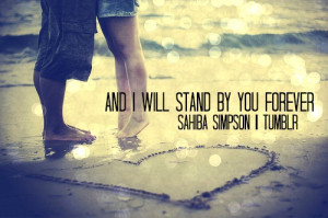 sahibasimpson:And i will stand by you forever
