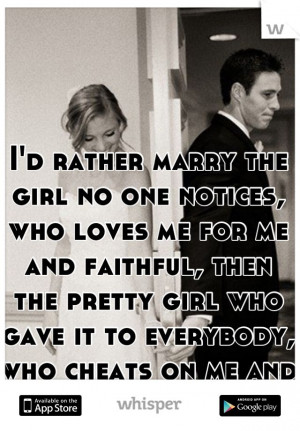 rather marry the girl no one notices, who loves me for me and faithful ...