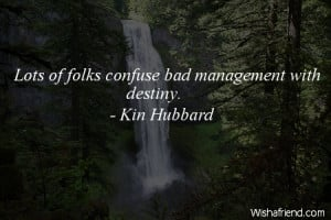 fate-Lots of folks confuse bad management with destiny.