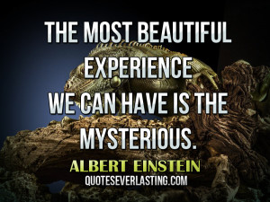 The-most-beautiful-experience-we-can-have-is-the-mysterious.-Albert ...
