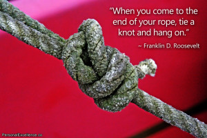 """Inspirational Quote: """"When you come to the end of your rope, tie a ..."""