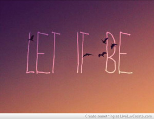 beautiful, cute, inspirational, let it be, love, pretty, quote, quotes