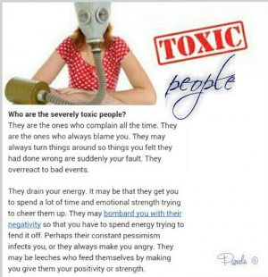 Toxic people. Avoid them if you can. These are the kind of people who ...