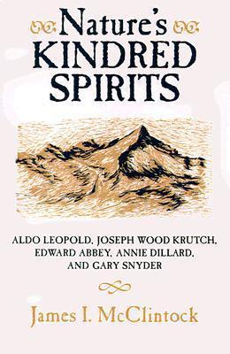 Nature's Kindred Spirits: Aldo Leopold, Joseph Wood Krutch, Edward ...
