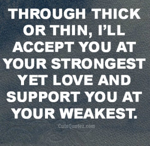 ... accept you at your strongest yet love and support you at your weakest