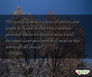 Do not follow the ideas of others, but learn to listen to the voice ...