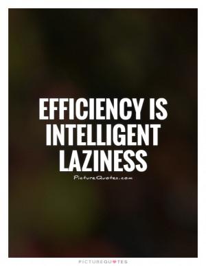 Laziness Quotes Efficiency Quotes