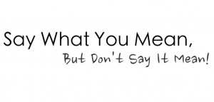 Say What You Mean, But Don't Say It Mean
