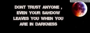 dont trust anyone , Pictures , even your sahdow leaves you when you ...
