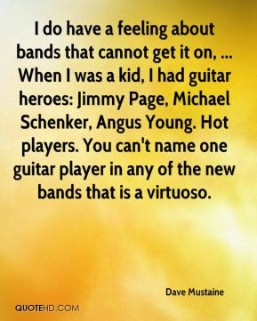 Dave Mustaine - I do have a feeling about bands that cannot get it on ...