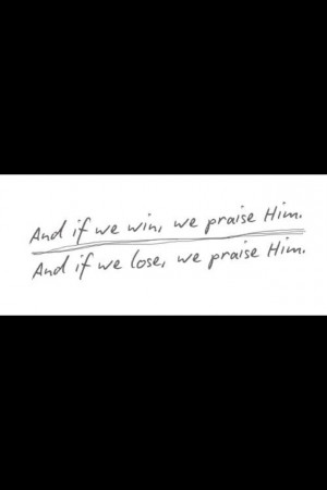 Love this quote from facing the giants!