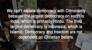 We can't equate democracy with Christianity because the largest ...