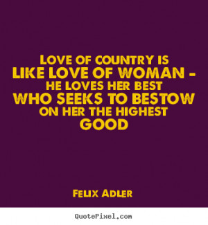 Love quotes - Love of country is like love of woman - he loves her..