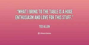 quote-Ted-Allen-what-i-bring-to-the-table-is-59289.png