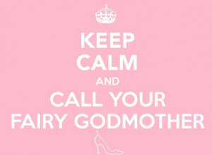 Keep Calm and Call Your Fairy Godmother #weddingplanner