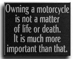 Owning A MotorCycle Is Not A Matter Of Life Or Death ° It Is Much ...