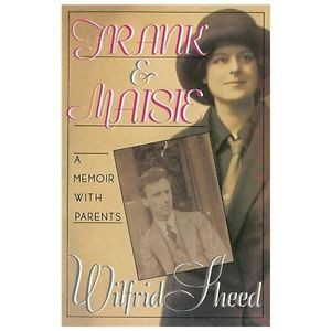 Frank and Maisie A Memoir with Parents Wilfrid Sheed Sheed Wilfrid