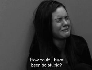 cry, movie, quote, sad girl, stupid
