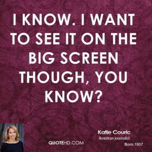 katie-couric-quote-i-know-i-want-to-see-it-on-the-big-screen-though ...