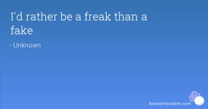 rather be a freak than a fake