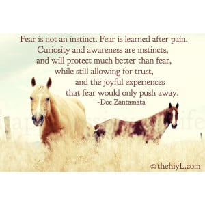 Fear is not an instinct. Fear is learned after pain.