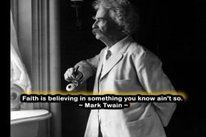 ... you know ain't so.~~ Mark Twain ~~ I LOVE MARK TWAIN QUOTES