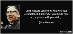 Don't measure yourself by what you have accomplished, but by what you ...