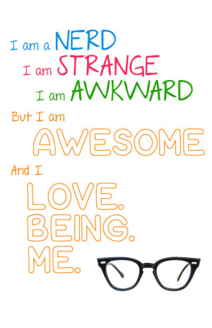 awesome, awkward, being, love, me, nerd, strange, nerd quotes