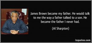 James Brown became my father. He would talk to me the way a father ...