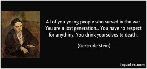 ... no respect for anything. You drink yourselves to death. - Gertrude