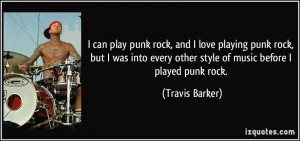 can play punk rock, and I love playing punk rock, but I was into ...