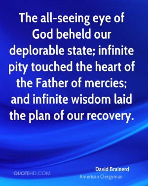 The all-seeing eye of God beheld our deplorable state; infinite pity ...