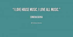 quote-Concha-Buika-i-love-house-music-i-love-all-242650.png